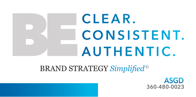 Be Clear. Consistent. Authentic. Brand Strategy Simplified© ASGD 360-480-0023